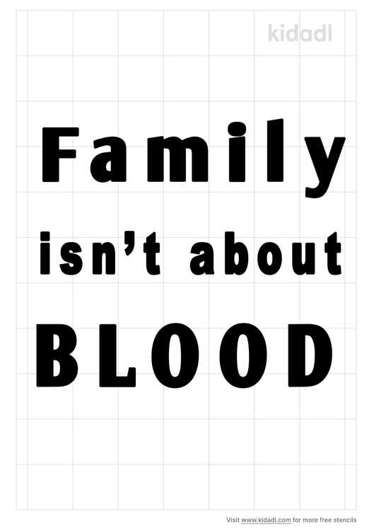 family-isn't-about-blood-stencil.png