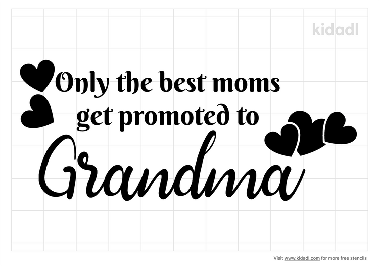 only-the-best-moms-get-promoted-to-grandma-stencil