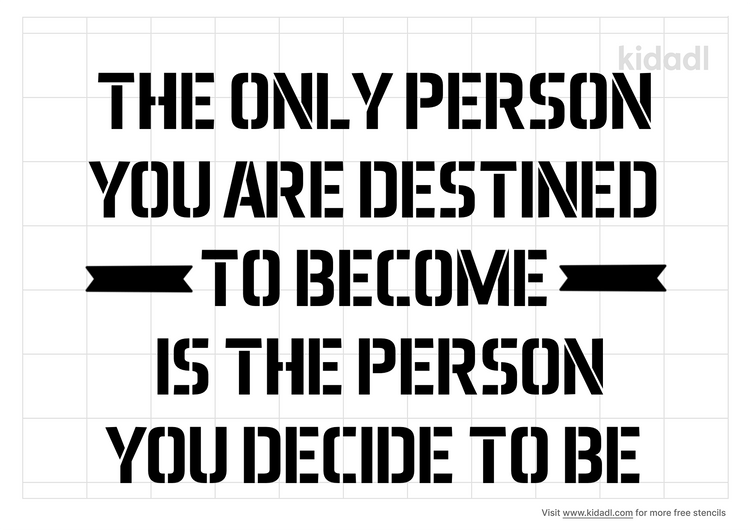 the-only-person-you-are-destined-to-become-is-the-person-you-decide-to-be-stencil