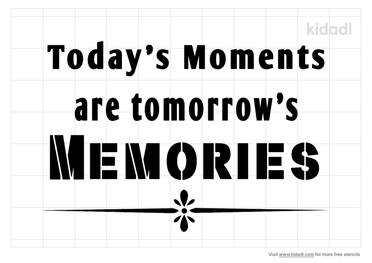 today-s-moments-are-tomorrow-s-memories-stencil