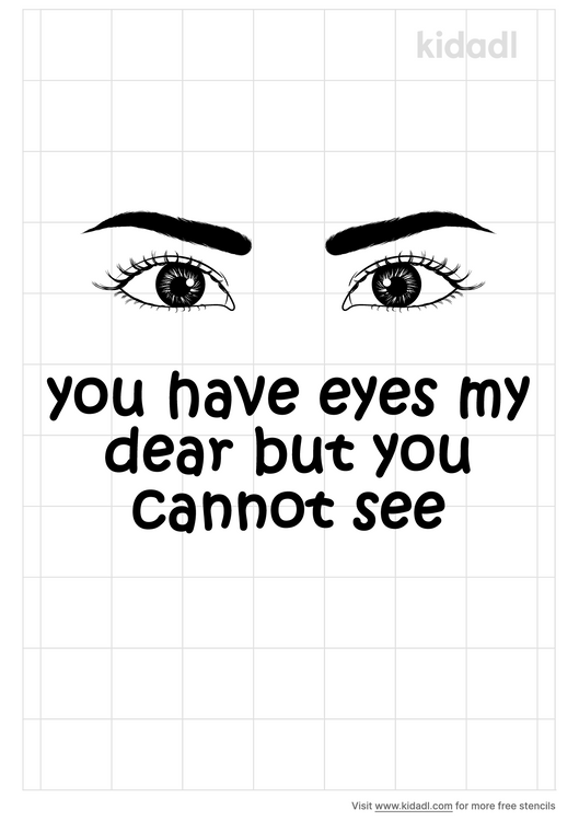 you-have-eyes-my-dear-but-you-cannot-see-stencil