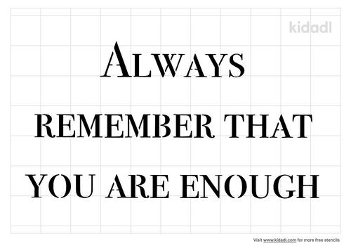 always-remember-that-you-are-enough-stencil.png