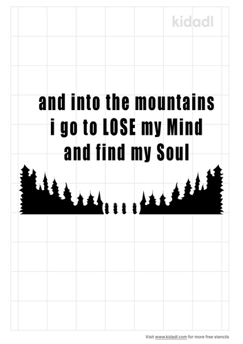 and-into-the-mountains-i-go-to-lose-my-mind-and-find-my-soul-stencil.png