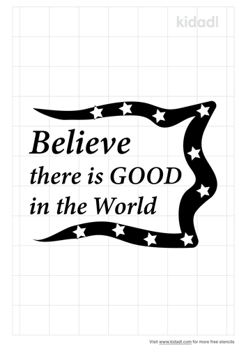 believe-there-is-good-in-the-world-stencil.png
