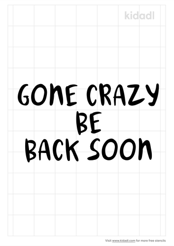 gone-crazy-be-back-soon-stencil.png