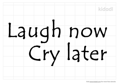 laugh-now-cry-later-stencil.png
