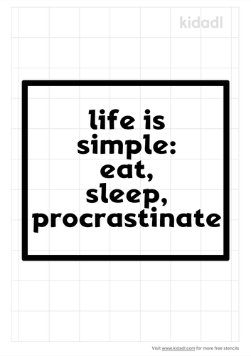 life-is-simple-eat-sleep-procrastinate-stencil.png