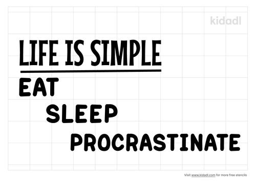 life-is-simple-eat-sleep-procrastinate-stencil