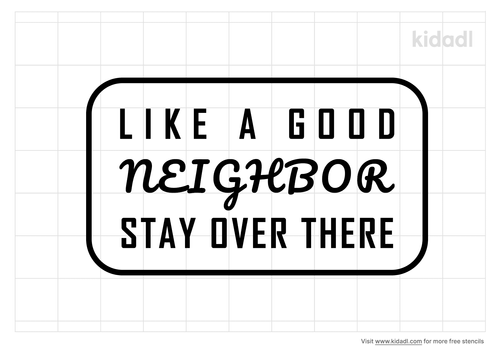 like-a-good-neighbor-stay-over-there-doormat-stencil.png