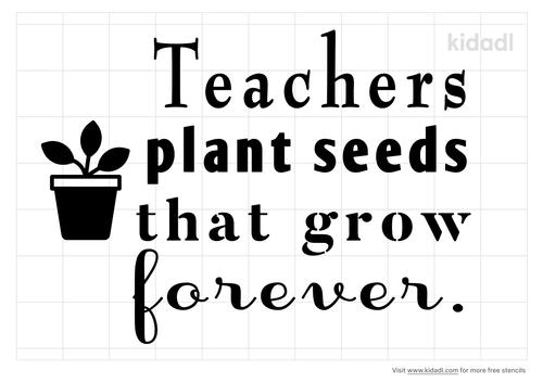 teacher-plant-seeds-that-grow-forever-stencil