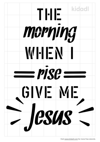 the-morning-when-i-rise-give-me-jesus-stencil