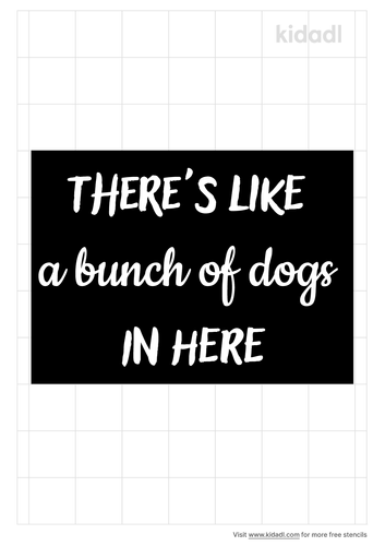 there-s-like-a-bunch-of-dogs-in-here-stencil